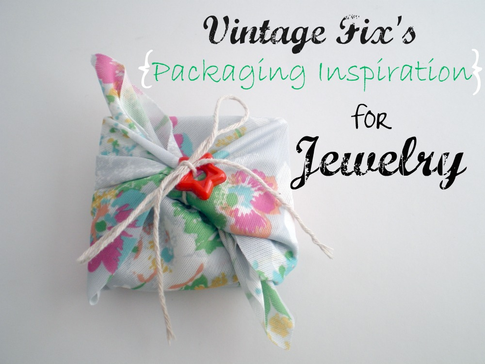 Creative Packaging Ideas For Jewelry At Vintage Fix