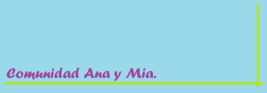 Comunidad Ana y Mia.