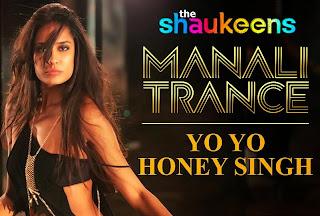 Manali Trance Remix V.A (Shaukeens) Yo Yo Honey Singh, Neha Kakkar, Lil Golu