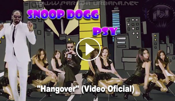 "VIDEO ESTRENO -  Psy ft. Snoop Dogg ""Hangover"" (Video Oficial)"