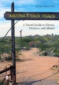 Arizona's Back Roads: A Travel Guide to Ghosts, Outlaws, and Miners by Julie Ferguson