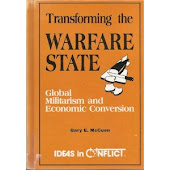 Transforming the Warfare State: Global Militarism and Economic Conversion