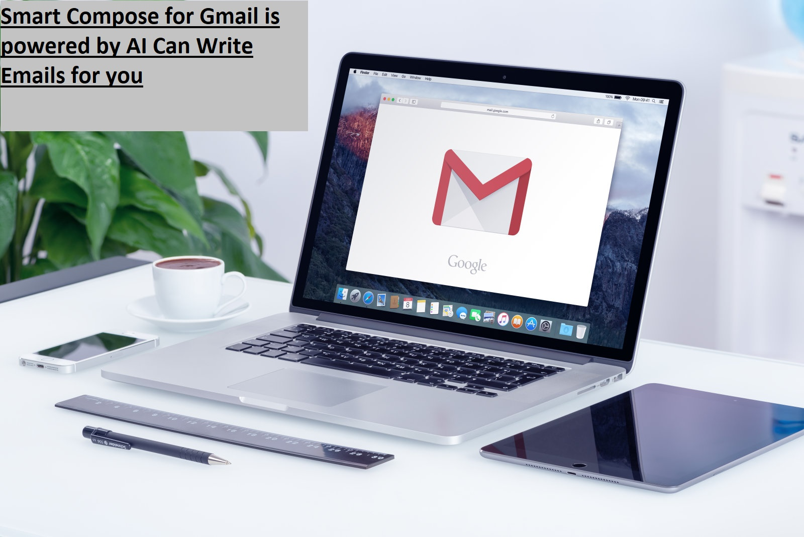 Smart Compose for Gmail is powered by AI Can Write Emails for you