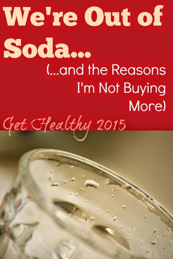 We're Out of Soda... (and the Reasons I'm Not Buying More) -a Get Healthy 2015 journey