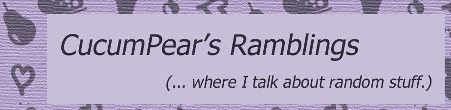 CucumPear's Ramblings