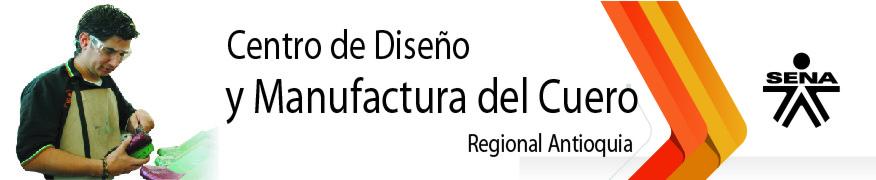 Centro de Diseño y Manufactura del Cuero - SENA Regional Antioquia