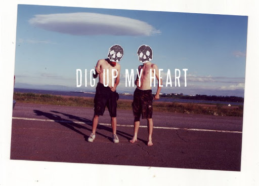 DIG UP MY HEART