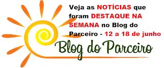 Veja as NOTÍCIAS que foram DESTAQUE NA SEMANA no Blog do Parceiro - 12 a 18 de junho