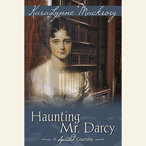 Book Cover of Haunting Mr Darcy - A Spirited Courtship by KaraLynne Mackrory