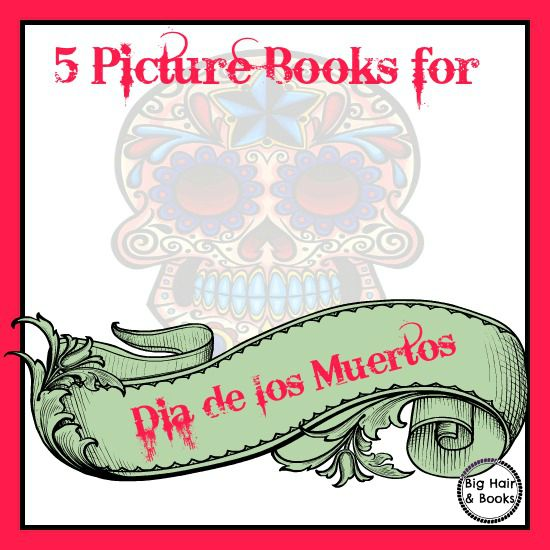 Picture Books for Dia de los Muertos #dayofthedead #picturebooks #kidlit