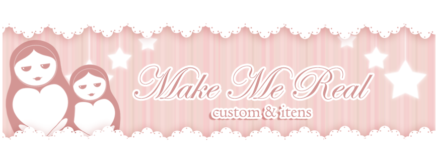 Make me Real - Customizações