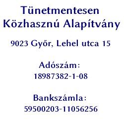Tünetmentesen Közhasznú Alapítvány, 9023 Győr, Lehel utca 15, Adószám: 18987382-1-08, Bankszámla: 59500203-11056256