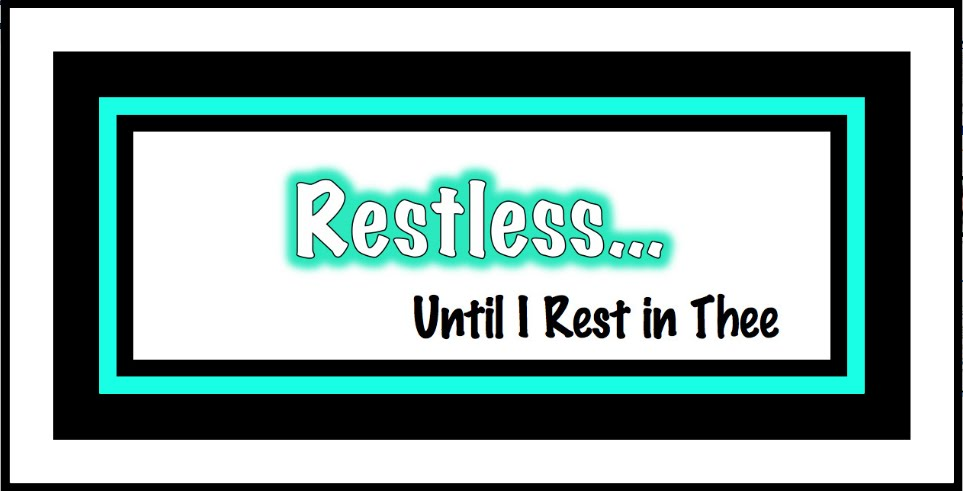 Restless Until I Rest in Thee