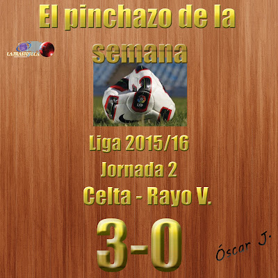 Celta 3-0 Rayo Vallecano. Liga 2015/16. Jornada 2. El pinchazo de la semana.