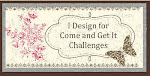 I Design For Come and Get It Challenges