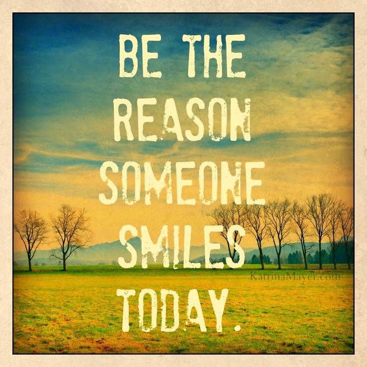 Se la razón por la que alguien sonría hoy. Be the reason someone smiles today