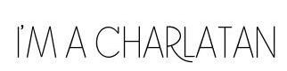 I'm a Charlatan