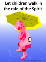 Let the children walk in the rain of the Spirit.