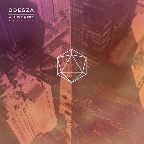 ODESZA - All We Need (Remixes)