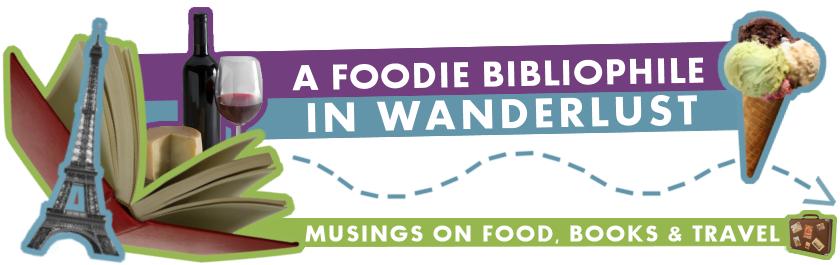 A Foodie Bibliophile in Wanderlust