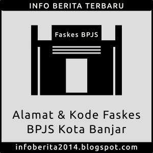 Alamat dan Kode Faskes BPJS Kota Banjar