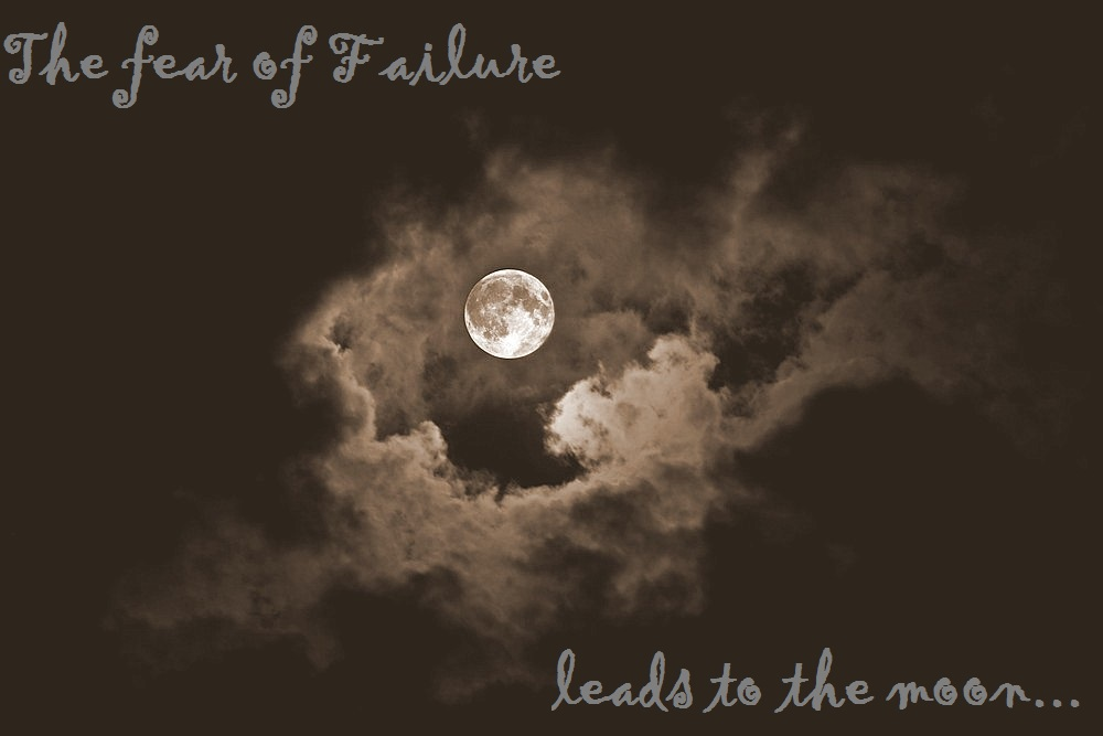 The Fear Of Failure leads to the moon