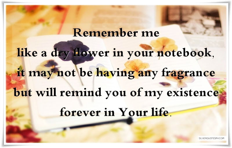 Remember Me Like A Dry Flower In Your Notebook, Picture Quotes, Love Quotes, Sad Quotes, Sweet Quotes, Birthday Quotes, Friendship Quotes, Inspirational Quotes, Tagalog Quotes