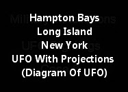 Hampton Bays Long Island New York UFO With Projections (Diagram Of UFO)