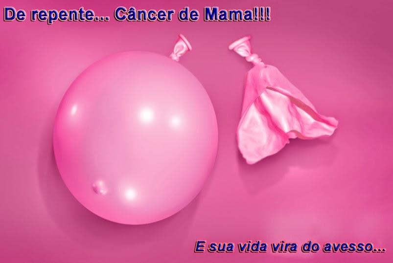 De repente... Câncer de Mama!!!!