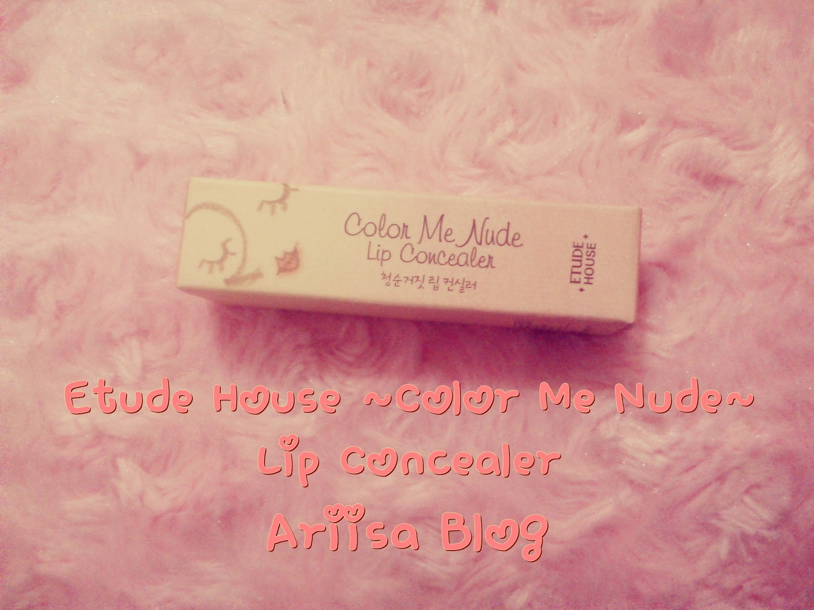Arisa Blog: ~Review~ Etude House Color Me Nude Lip Concealer