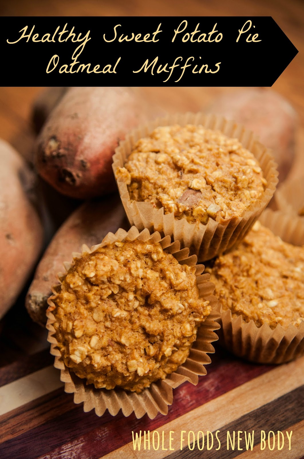 Whole Foods...New Body!: {Healthy Sweet Potato Pie Oatmeal Muffins}