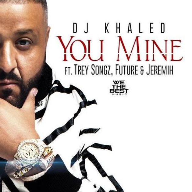 DJ Khaled - You Mine (Feat. Trey Songz, Future & Jeremih)