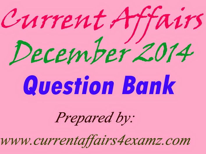 Current Affairs December 2014 Question Bank: PDF Download