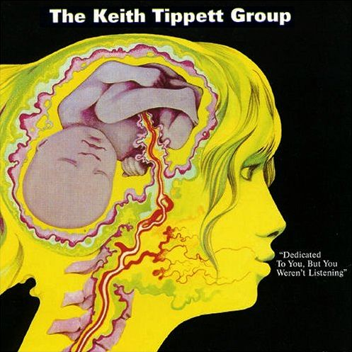 The Keith Tippett Group - Dedicated to You But You Weren't Listening album cover