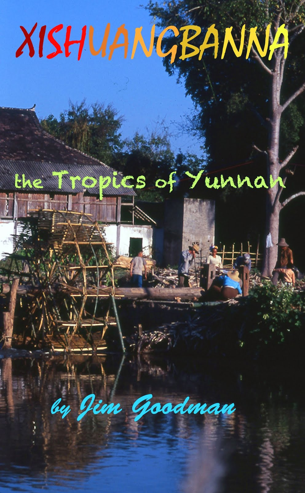 Xishuangbanna: the Tropics of Yunnan
