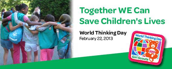 World Thinking Day is Februar 22, 2013 - Together Girl Scouts and Girl Guides Can Save Children's Lives