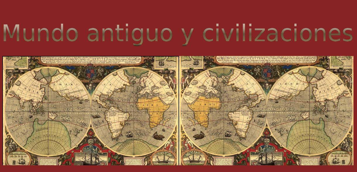 HISTORIA, MUNDO ANTIGUO Y CIVILIZACIONES
