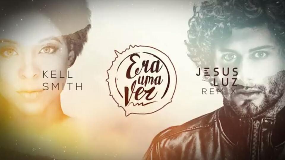 """Cliquem e confiram o novo remix de Jesus Luz para """"Era uma vez"""" música de Kell Smith"""