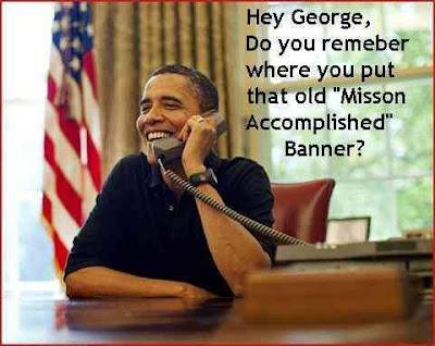 [IMG]http://2.bp.blogspot.com/-8v29UGAvxUQ/TqWxfkYuH0I/AAAAAAAADWU/nRzmsLgyZ4E/s400/Obama-Mission-Accomplished-Banner.jpg[/IMG]