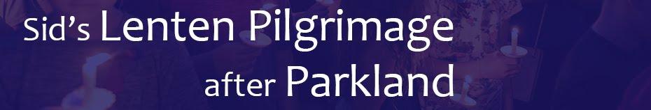 Sid's Lenten Pilgrimage After Parkland