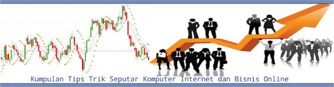 Kumpulan Tips Trik Seputar Komputer Internet dan Bisnis Online