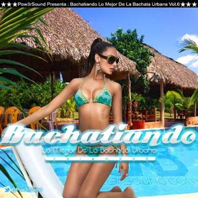 Bachatiando Lo Mejor De La Bachata Urbana Vol.6 (2011)