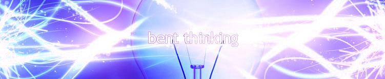 Bent Thinking