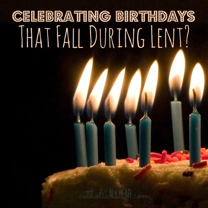 Catholic All Year Celebrating Birthdays That Fall During Lent – Catholic Greetings Birthday