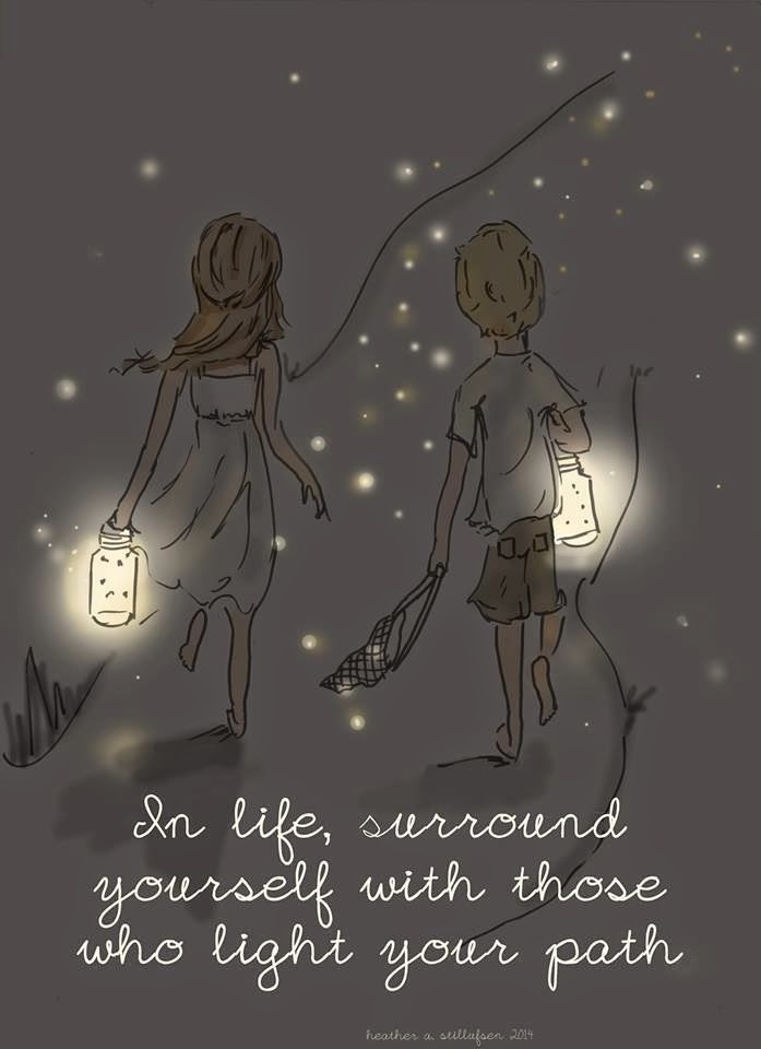 """In life, surround yourself with those who light your path."" Drawing of a boy and girl with jars of fire flies"