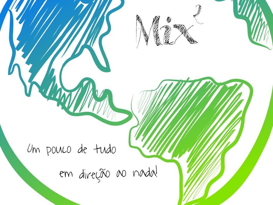 Mix²: Um pouco de tudo em direção ao nada.