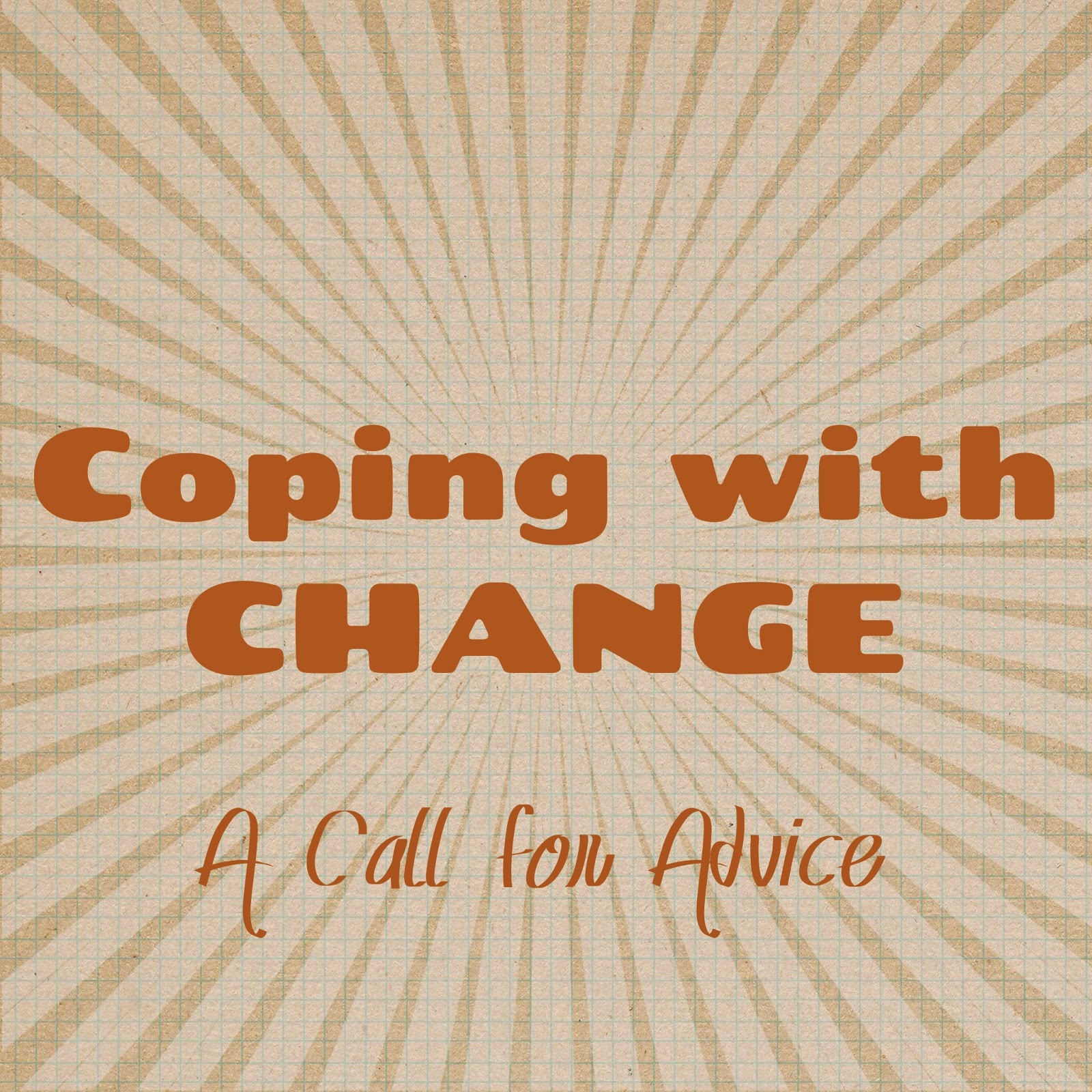 Coping with Change A Call for Advice