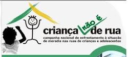 """CAMPANHA """"CRIANÇA NÃO É DE RUA"""