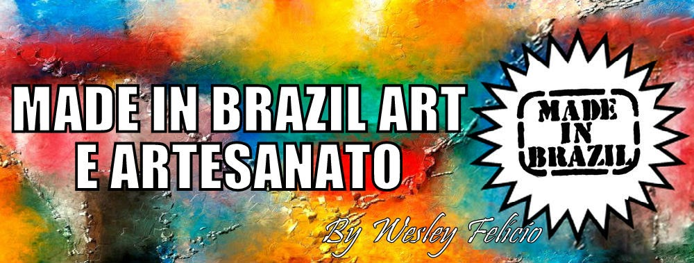 MADE IN BRAZIL ART E ARTESANATO.