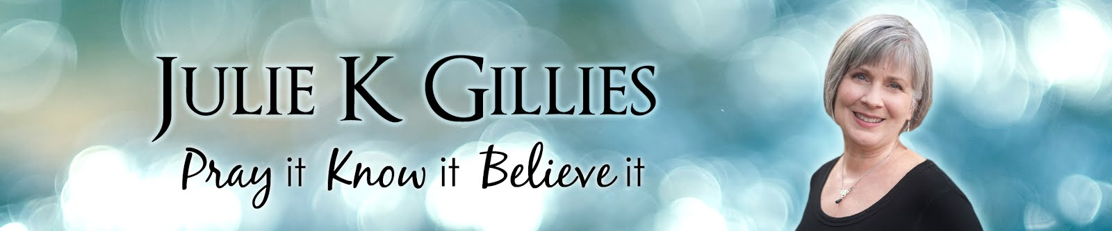 Julie Gillies - Pray It. Know It. Believe It.